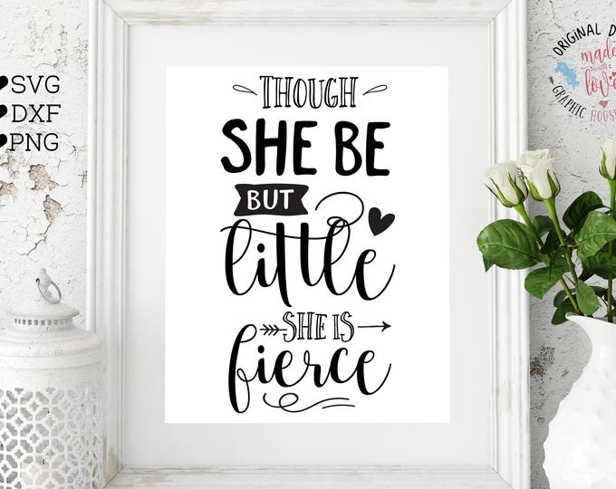 Nursery Cut File and Printable in SVG, DXF, PNG, Though she is but little she is fierce svg, baby girl quote, baby girl svg, baby printable