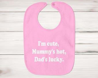 I'm Cute, Mummy's Hot Dad's Lucky Baby Bib