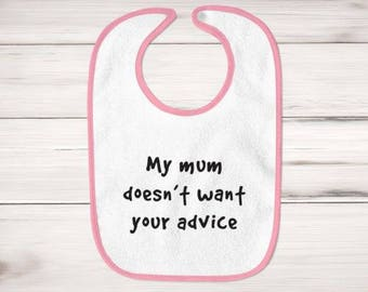 My Mum Doesn't Want Your Advice Baby Bib