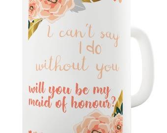 Will You Be My Maid Of Honour Ceramic Novelty Mug