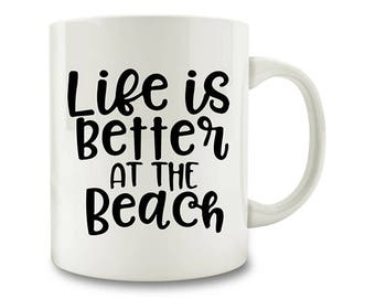 Life Is Better At The Beach Coffee Mug, vacation beach (D107)