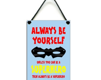 Always Be Yourself Unless You Can Be A Superhero Fun Gift Handmade Wooden Home Sign/Plaque 608