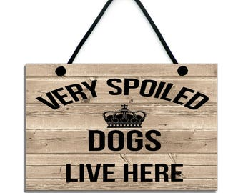 Handmade Wooden ' Very Spolied Dogs Live Here ' Hanging Sign 171