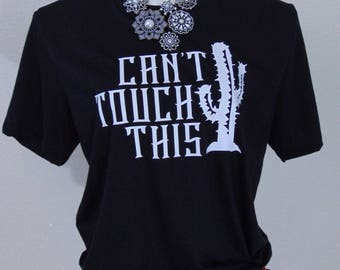 Can't Touch This Cactus Shirt - Men or Women's Shirt - Western Shirt - Rodeo Shirt