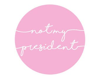 "Not My President Cursive 1.25"" pinback button"