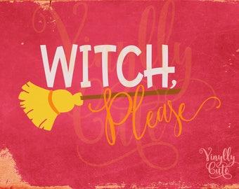 SVG - Witch Please - Digital File Only - svg , png , jpg - Funny Halloween SVG
