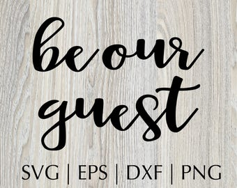 Be Our Guest, SVG Files, Silhouette Studio, Cutting Machine, Cameo, Vinyl Designs, Wedding Decals, SVG Files Sayings, Commercial Use