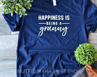 Happiness is Being A Granny ©  | Granny Shirt | Shirt for Granny | Women's T Shirt | Trendy Tees | Granny Gift | Granny, Nana, Grammy