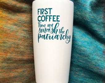 First coffee then we smash the patriarchy 18-oz travel mug