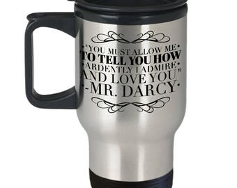 "Mr. Darcy Travel Mug - famous Austen Quotes: ""You Must Allow Me To Tell You How Ardently I Admire And Love You""  Thermos Mug/ Cup for No. 2"