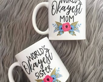 World's Okayest//Mom//Sister//Gift Idea//Birthday Gift//Mothers Day Gift//Gift or Her//Sassy Gift//Coffee Mug//Coffee Lovers