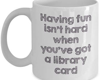 Having Fun Isn't Hard - Librarian Gift Idea - Cute Library Coffee Mug