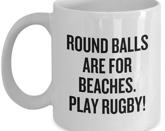 Funny Rugby Mug - Rugby Player Gift Idea - Round Balls Are For Beaches, Play Rugby