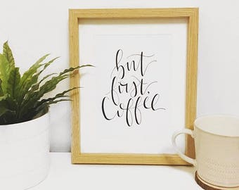 But First Coffee! Coffee lover modern calligraphy print, FREE UK DELIVERY