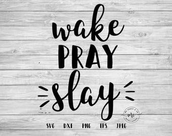 Wake Pray Slay SVG, Work Play Slay Cut File, Girl Boss, Empowered Women, Cricut, Silhouette, Svg File, Cut Files, svg, dxf, png, eps, jpeg
