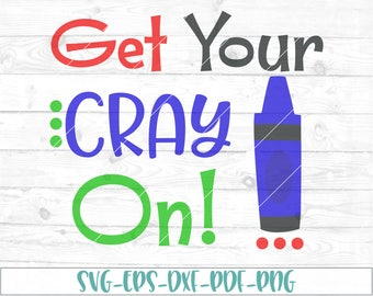 Get Your Cray On svg, dxf, cricut,cameo, cut file, back to school svg, crayon svg, kindergarten svg, preschool svg, teacher svg, school svg
