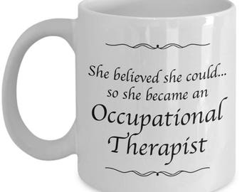 Occupational Therapist Gifts - She Believed She Could So She Became an Occupational Therapist - Coffee Mug for Women in Occupational Therapy
