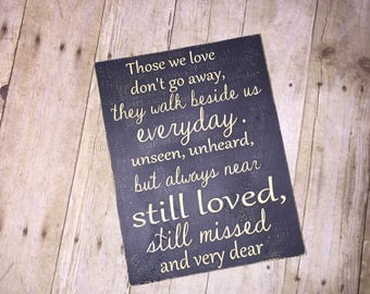 Those we love dont go away they walk beside us everyday unseen unheard but always near still loved still messed & very dear Wedding memorial