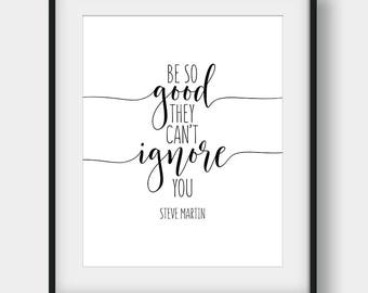 60% OFF Be So Good They Can't Ignore You, Steve Martin Quote, Motivational Print, Calligraphy Print, Inspirational Quote, Printable Quote