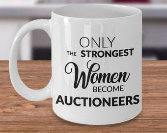 Auctioneer Gifts - Auctioneer Coffee Mug - Only the Strongest Women Become Auctioneers Coffee Mug Ceramic Tea Cup