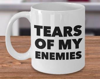 Tears of My Enemies Coffee Mug Funny Ceramic Tea Cup Gag Gift