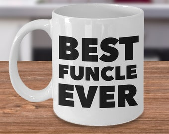 Funcle Mug - Funcle Gift - Fun Uncle Gift - Gift for Uncle - Uncle Mug - Best Funcle Ever Coffee Mug Ceramic Funcle Coffee Cup