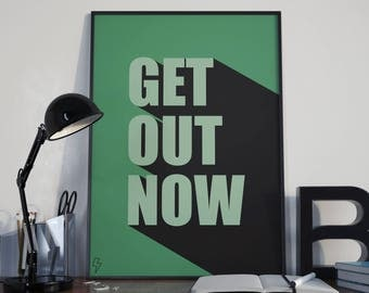 Get Out Now - Typography Poster