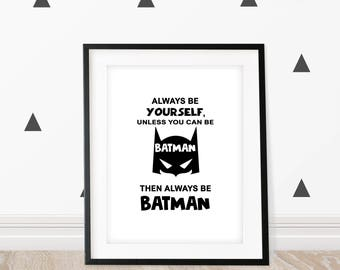 Always Be Yourself Unless You Can Be Batman Then Always Be Batman Print- Bedroom print/Playroom Print/ Superhero Bedroom/ Batman bedroom