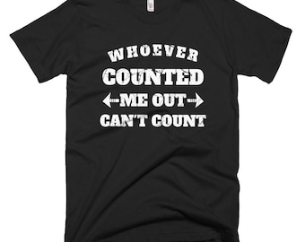 Whoever Counted Me Out Can't Count Motivational T-Shirt