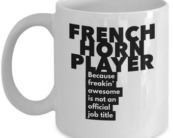 French Horn Player because freakin' awesome is not an official job title - Unique Gift Coffee Mug