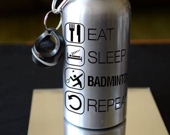 BADMINTON GIFT. Eat Sleep Badminton Sublimation Printed 500ml Water Bottle. Personalised Birthday Gift. Sports Accessory. SVR
