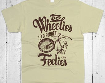 Do Wheelies To Forget Your Feelies  Men T-shirt