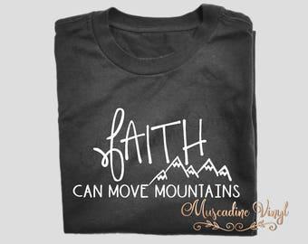 Faith Can Move Mountains T Shirt Short Sleeve or Long Sleeve, Faith, Inspirational Tees