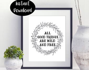 All Good Things Are Wild And Free -Trendy Wall Art- Digital Download INSTANT DOWNLOAD
