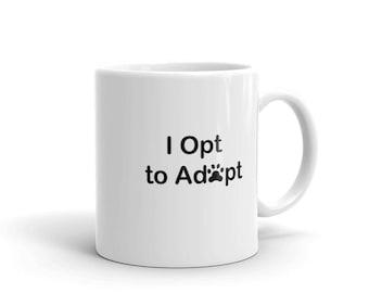 I Opt to Adopt mug, dog, rescue, adoption