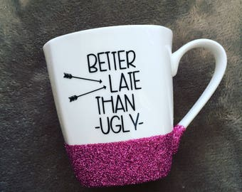 Better late than ugly pink glittered coffee cup