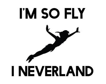 I am so fly, I neverland, Peter Pan, Disney SVG, Cricut Files, Silhouette Files, Cameo, Vector, T-shirt