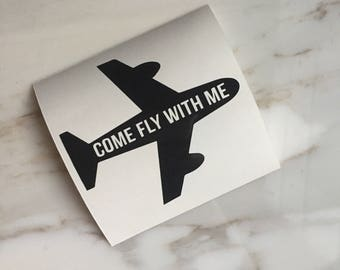 Come Fly With Me Decal |Travel | Flight Attendant Gift