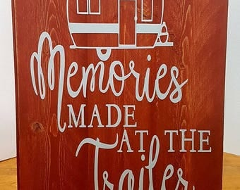 Memories made at the Trailer Outdoor Wood Trailer Camping Signs Custom Wood Signs