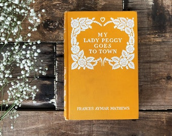 Early 1900s First Edition Antique Book - My Lady Peggy Goes to Town by Frances Aymar Mathews