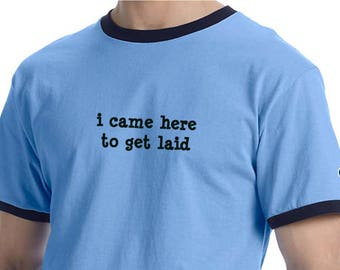 i came here to get laid - Champion 5.2 Ringer - T-shirt