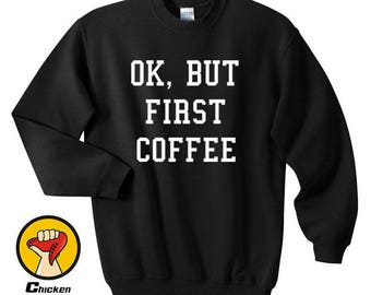Ok But First Coffee Hipster Coffee Lovers Funny Slogan Black Humour Tumblr Funny Unisex Top Crewneck Sweatshirt Unisex More Colors XS - 2XL