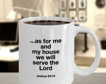 """Bible Verse Gift Mug, Tea Cup - """" - Favorite Bible Verse- Christian Gift Idea """"as for me and my house we will serve the Lord. Joshua 24:15"""""""