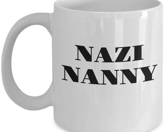 "Funny Mug - ""NAZI NANNY"" -Gift For Special Nanny - Babysitter - Funny Coffee Mug - Tea Cup - Great Gag Gift Idea - Ceramic"