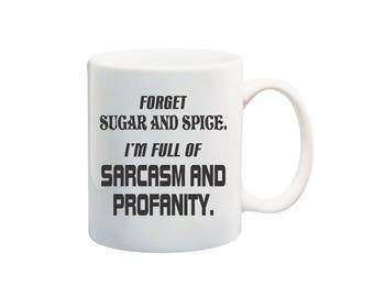 Forget sugar and spice I'm full of sarcasm and profanity 11 oz coffee mug, offensive humor coffee mugs, sarcasm and profanity mug
