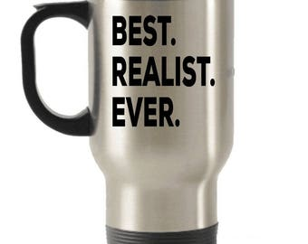 Realists Travel mug , Realists Gifts , Best Realists Ever , Stainless Steel Mug , Insulated Tumblers, Christmas Present