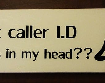Can I get called I.D for the voices in my head?? wooden sign