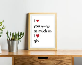 Printable, digital art work. Love you (nearly) as much as gin. Amusing art print, valentines day gift, funny valentine
