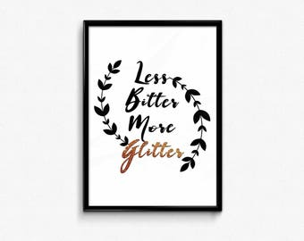 Less Bitter More Glitter Quote Print,INSTANT DOWNLOAD,Home Decor,Glitter art,Wall Art,Printable Art,Dorm Decor,Office Decor,Typography Print
