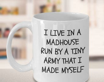 madhouse, funny quotes, message mug, quote mug, announcement, funny mug, custom mug, mom birthday gift, mom gift, madhouse with many kids